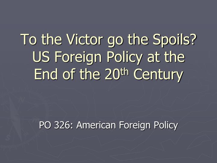 to the victor go the spoils us foreign policy at the end of the 20 th century n.