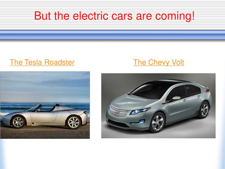 But the electric cars are coming!