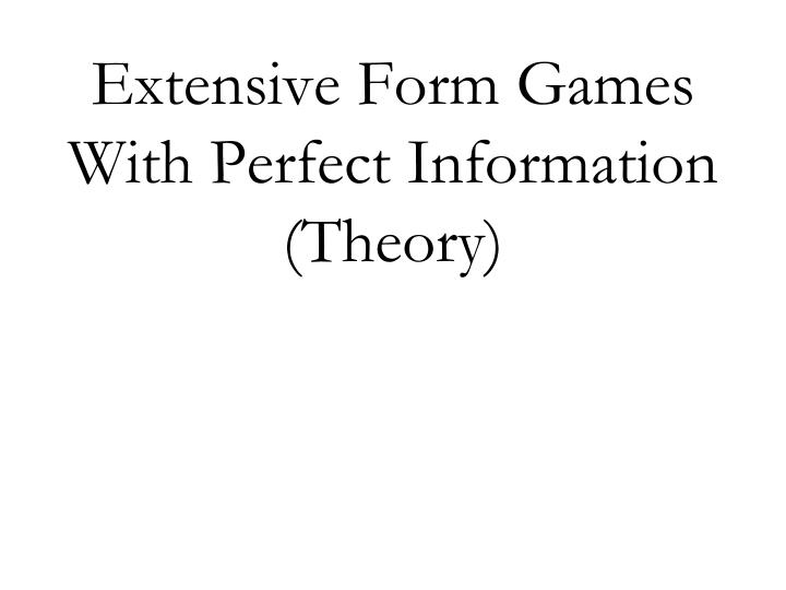 Extensive form games with perfect information theory