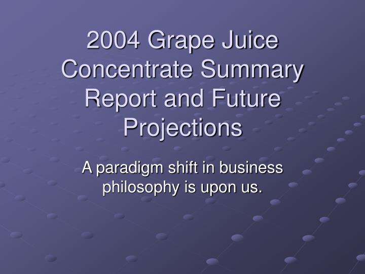 2004 grape juice concentrate summary report and future projections