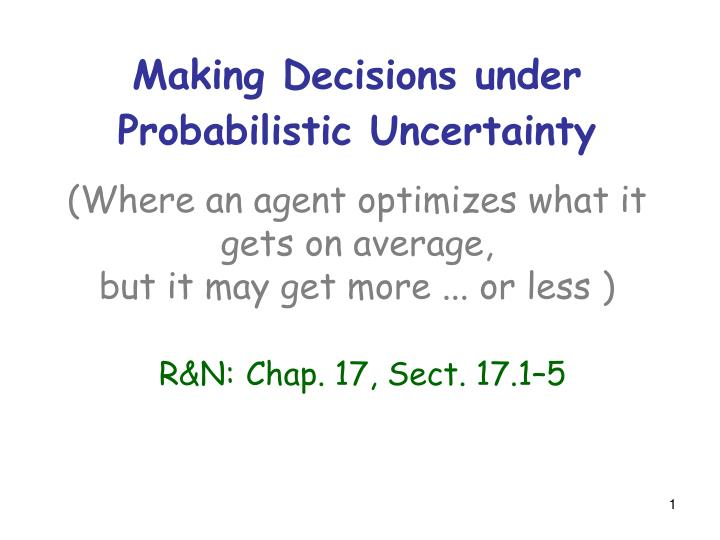 Making Decisions under Probabilistic Uncertainty