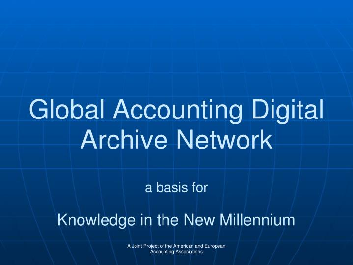 global accounting digital archive network a basis for knowledge in the new millennium n.
