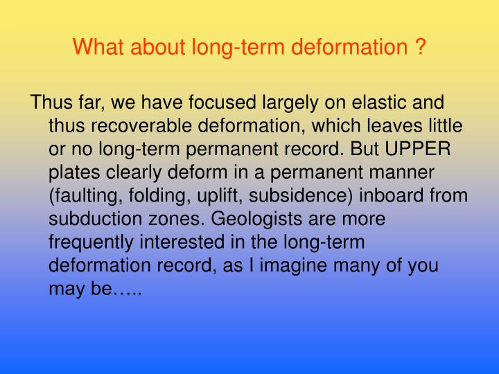 What about long-term deformation ?
