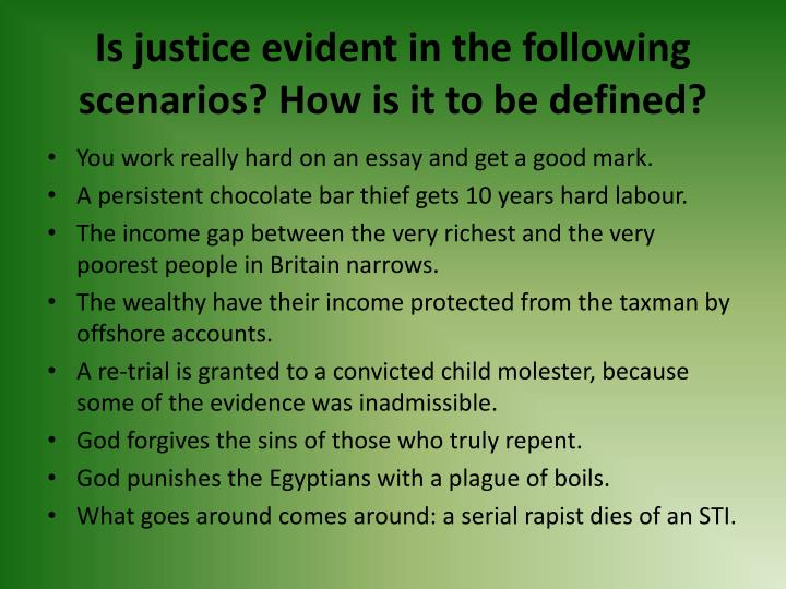 Is justice evident in the following scenarios how is it to be defined