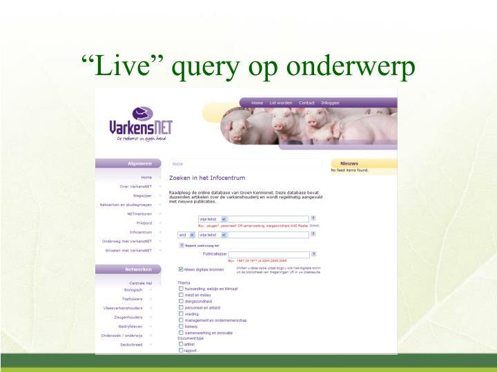 """""""Live"""" query op onderwerp"""
