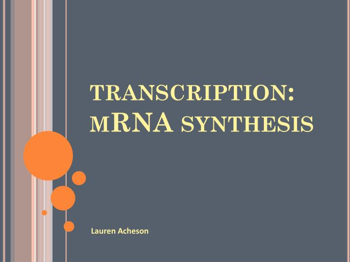 transcription: mRNA synthesis