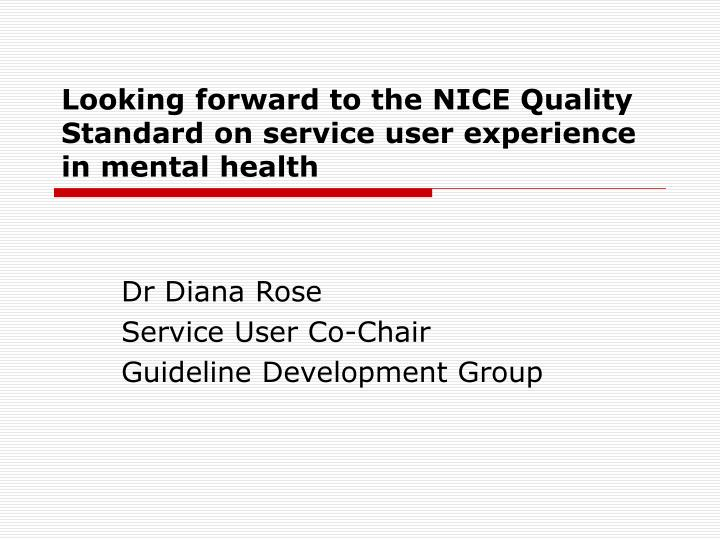 looking forward to the nice quality standard on service user experience in mental health n.