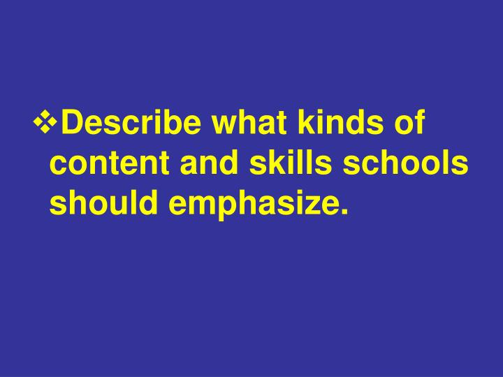 Describe what kinds of content and skills schools should emphasize.