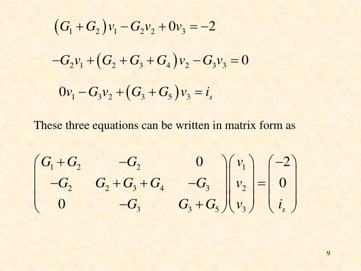 These three equations can be written in matrix form as