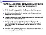 financial sector commercial banking in bih as part of eu market