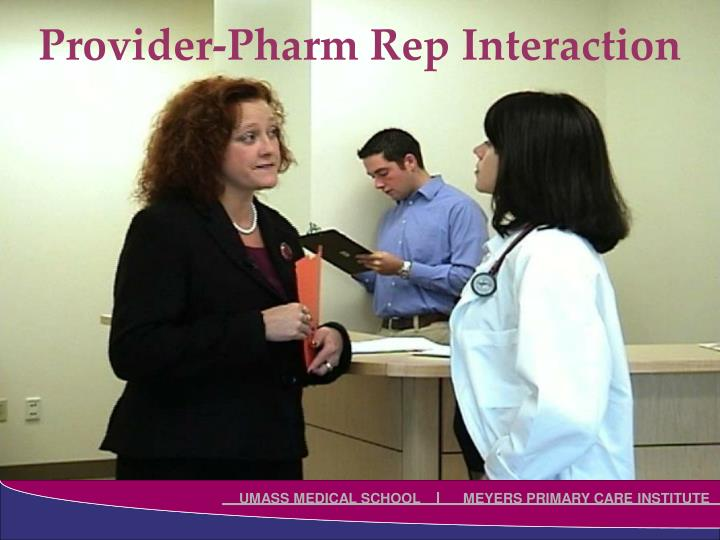 Provider-Pharm Rep Interaction