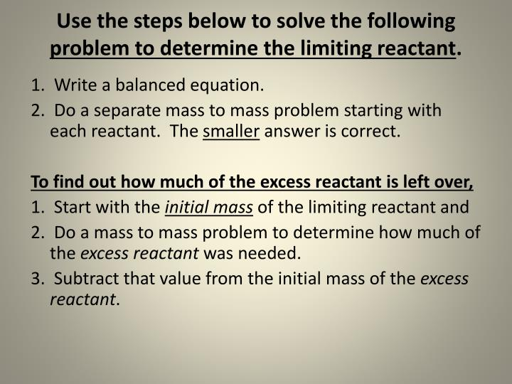 Use the steps below to solve the following problem to determine the limiting reactant