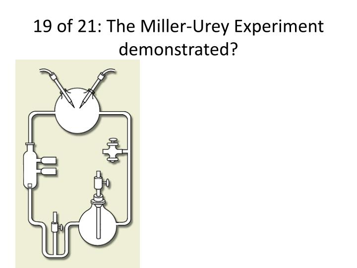 19 of 21: The Miller-Urey Experiment demonstrated?