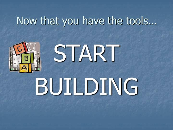 Now that you have the tools…