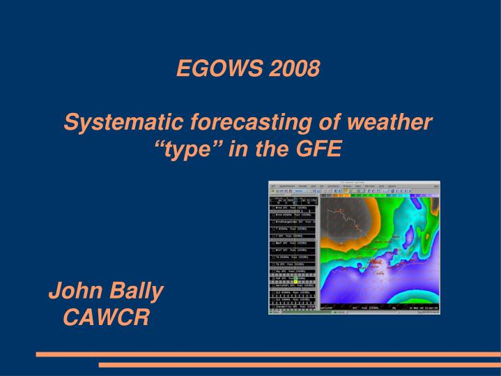 Egows 2008 systematic forecasting of weather type in the gfe