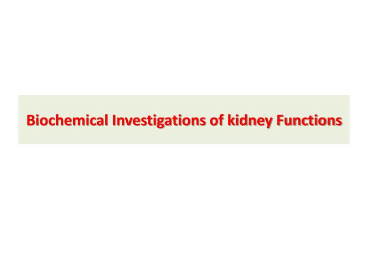 Biochemical Investigations of kidney Functions