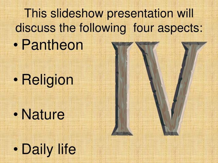 This slideshow presentation will discuss the following four aspects