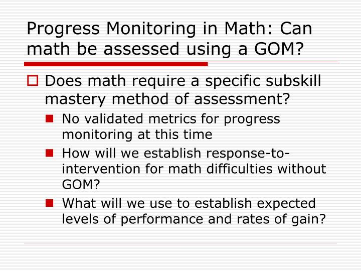 Progress Monitoring in Math: Can math be assessed using a GOM?