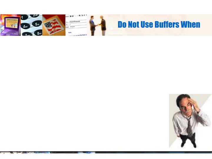 Do Not Use Buffers When