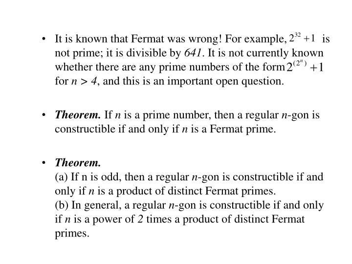 It is known that Fermat was wrong! For example,            is not prime; it is divisible by