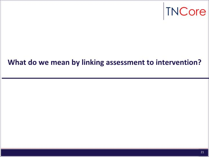 What do we mean by linking assessment to intervention?