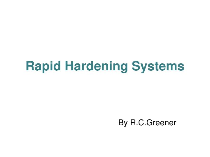 Rapid hardening systems