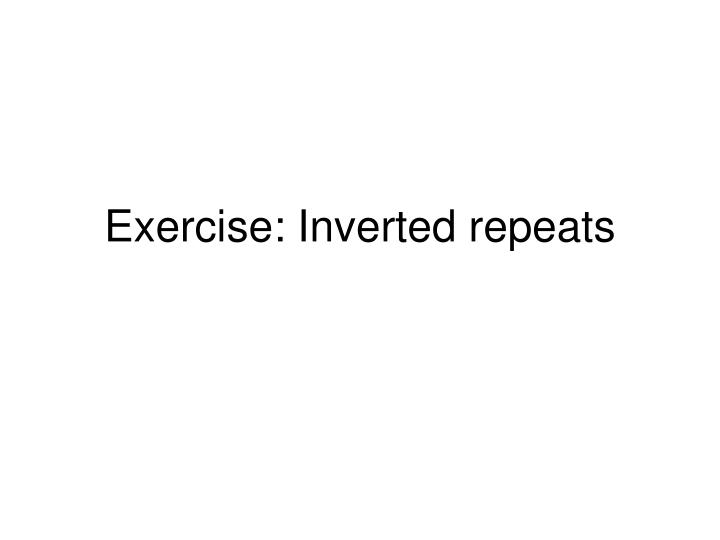 Exercise: Inverted repeats