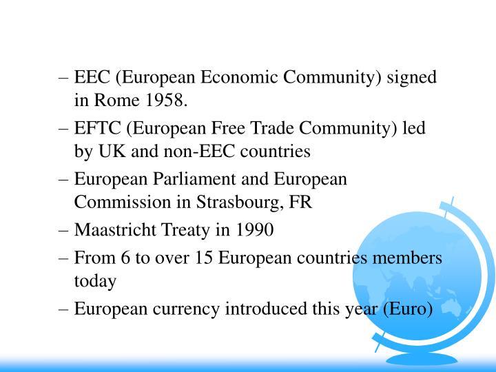 EEC (European Economic Community) signed in Rome 1958.