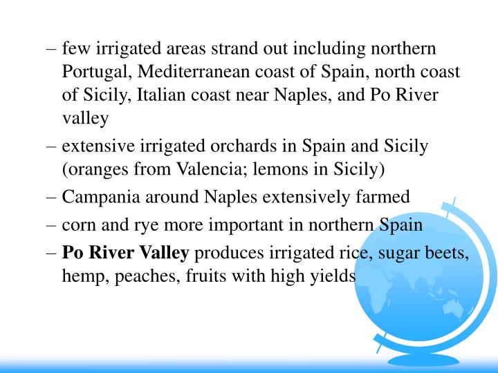 few irrigated areas strand out including northern Portugal, Mediterranean coast of Spain, north coast of Sicily, Italian coast near Naples, and Po River valley