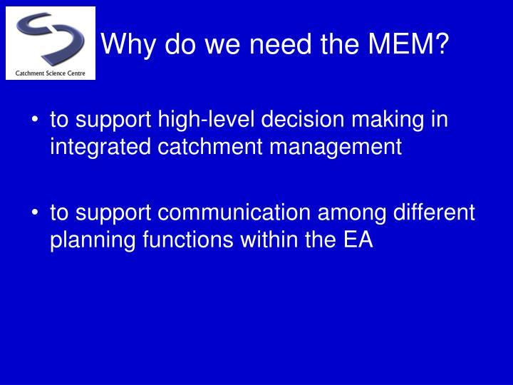 Why do we need the MEM?