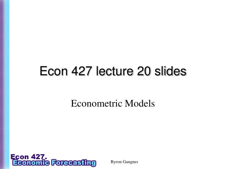 econ 427 lecture 20 slides n.