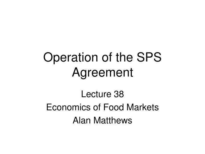operation of the sps agreement n.