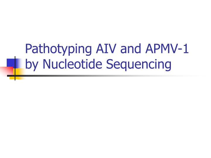 Pathotyping AIV and APMV-1 by Nucleotide Sequencing