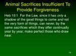 animal sacrifices insufficient to provide forgiveness