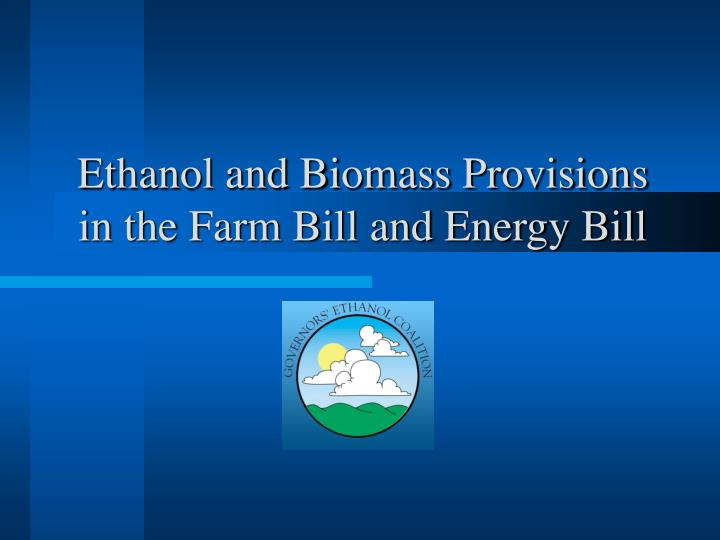 ethanol and biomass provisions in the farm bill and energy bill n.