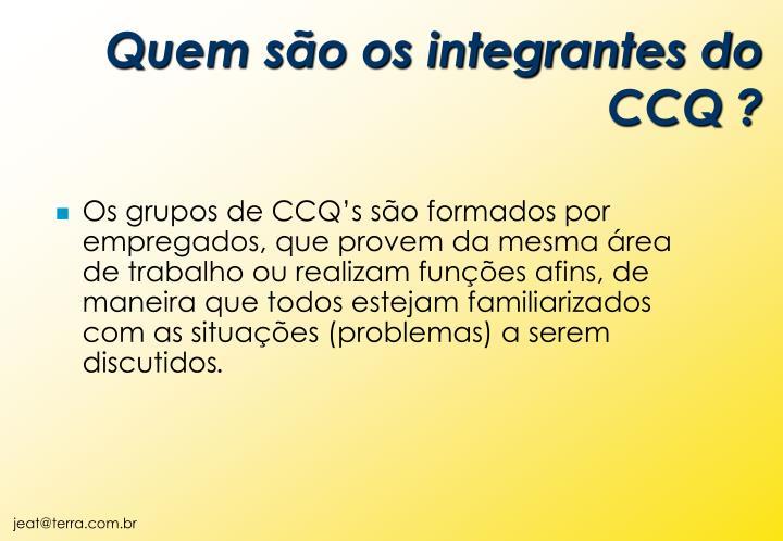 Quem são os integrantes do CCQ ?