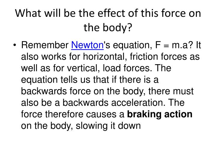 What will be the effect of this force on the body?