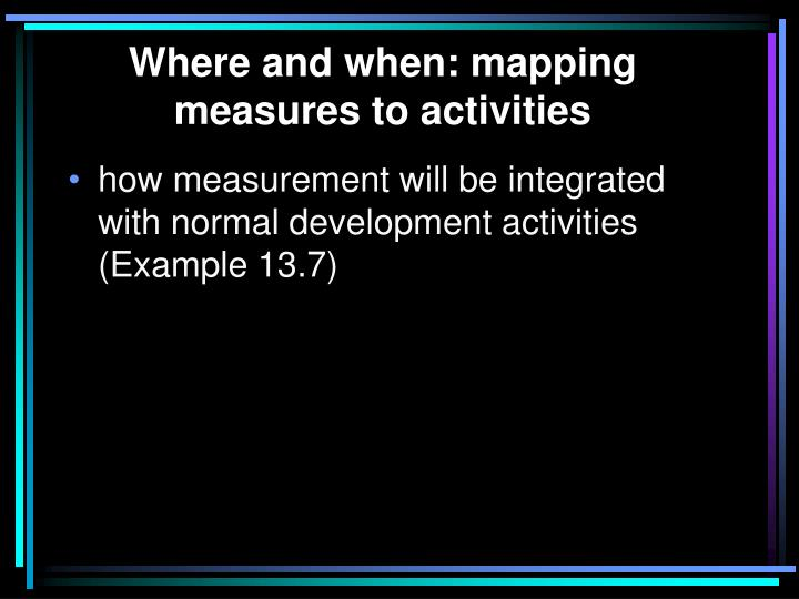 Where and when: mapping measures to activities
