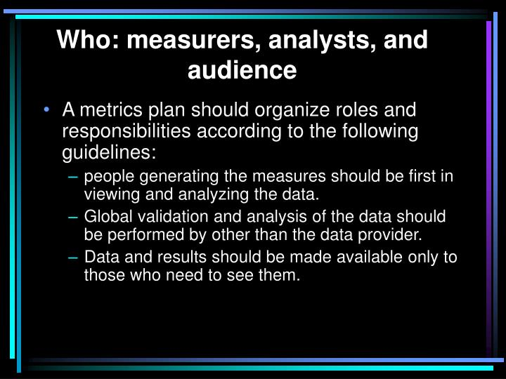 Who: measurers, analysts, and audience