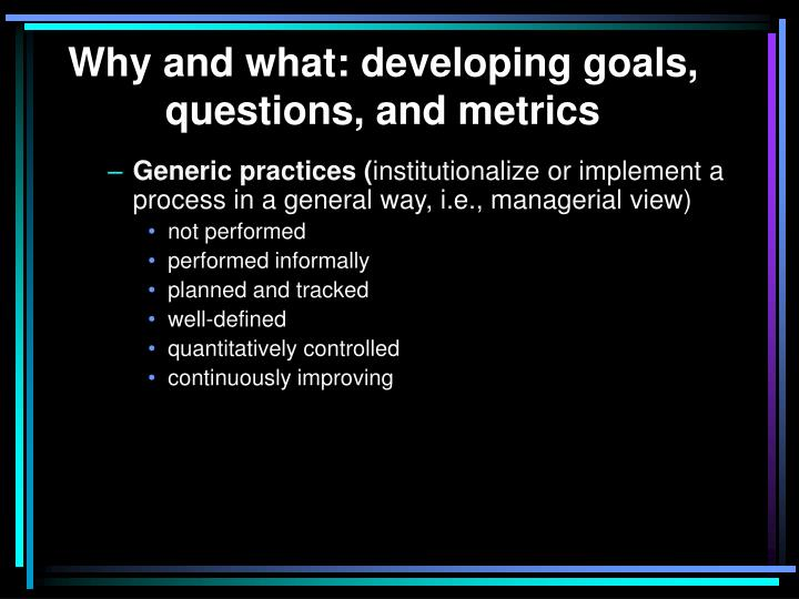 Why and what: developing goals, questions, and metrics