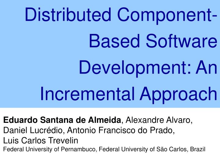 Distributed Component-Based Software Development: An Incremental Approach