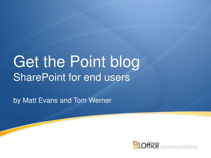 get the point blog sharepoint for end users by matt evans and tom werner n.