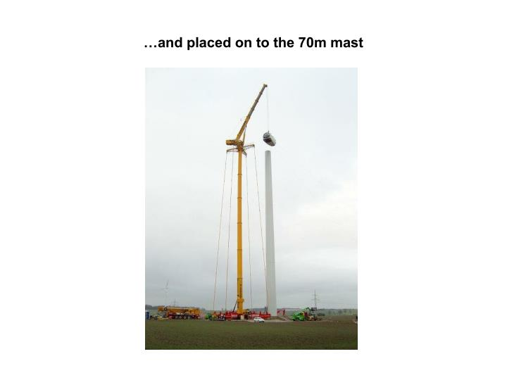 …and placed on to the 70m mast