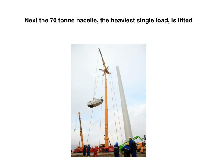 Next the 70 tonne nacelle, the heaviest single load, is lifted