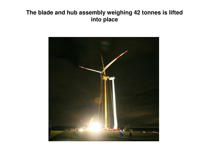 The blade and hub assembly weighing 42 tonnes is lifted