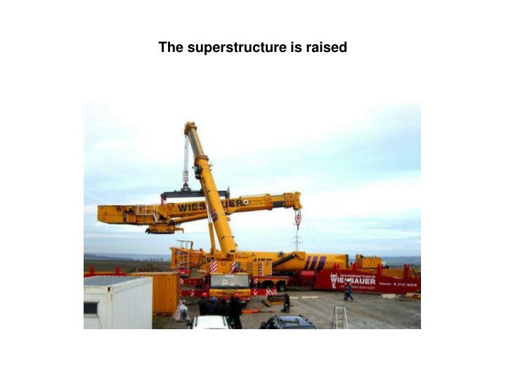The superstructure is raised