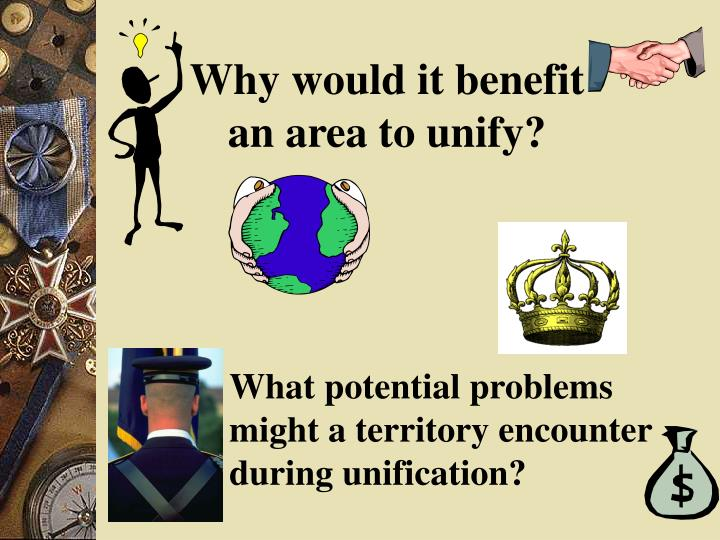 Why would it benefit an area to unify?