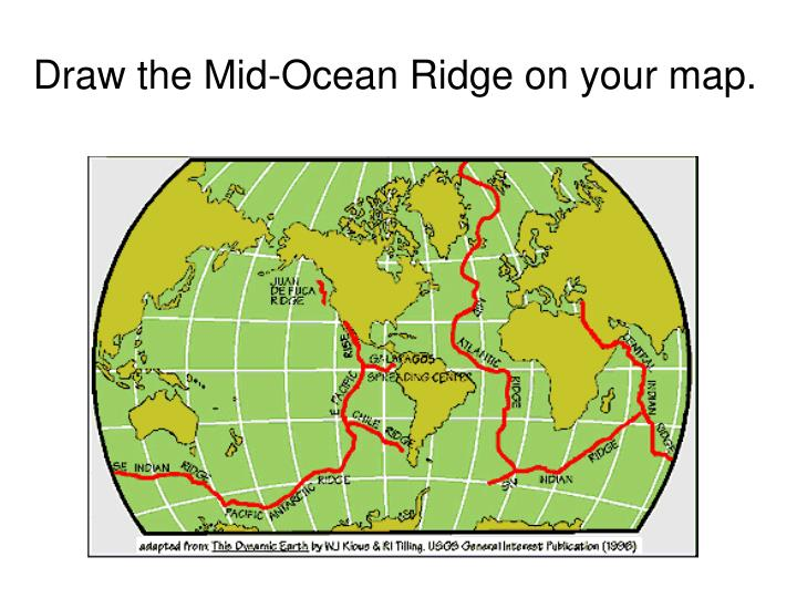 Draw the Mid-Ocean Ridge on your map.