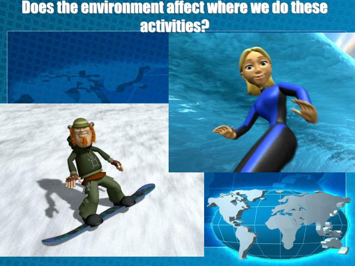Does the environment affect where we do these activities?