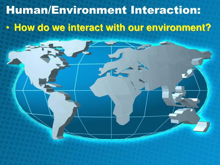 Human/Environment Interaction: